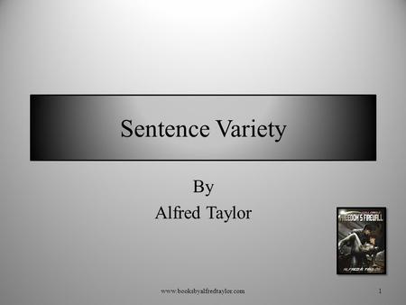 Sentence Variety By Alfred Taylor 1www.booksbyalfredtaylor.com.