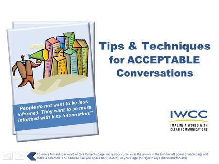 Tips & Techniques for ACCEPTABLE Conversations To move forward, backward or to a Contents page, move your cursor over the arrows in the bottom left corner.
