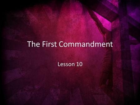 The First Commandment Lesson 10. The First Commandment Love for God.