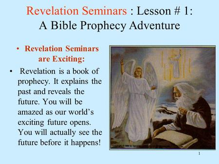 1 Revelation Seminars : Lesson # 1: A Bible Prophecy Adventure Revelation Seminars are Exciting: Revelation is a book of prophecy. It explains the past.