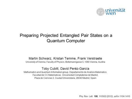 Preparing Projected Entangled Pair States on a Quantum Computer Martin Schwarz, Kristan Temme, Frank Verstraete University of Vienna, Faculty of Physics,