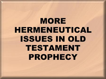 MORE HERMENEUTICAL ISSUES IN OLD TESTAMENT PROPHECY.