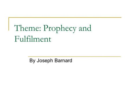 Theme: Prophecy and Fulfilment By Joseph Barnard.