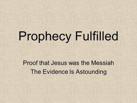 Prophecy Fulfilled Proof that Jesus was the Messiah The Evidence Is Astounding.