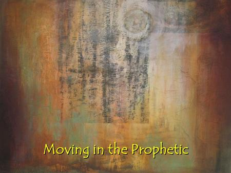 Moving in the Prophetic. Prophecy in the Bible God promised that in the last days there would be an out pouring of the Holy Spirit that sons and daughters.