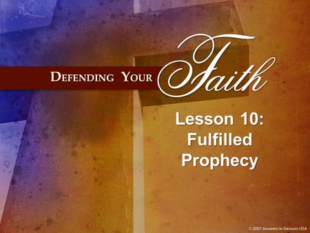 Lesson 10: Fulfilled Prophecy. I. What Prophecies Did the Messiah Have to Fulfill?