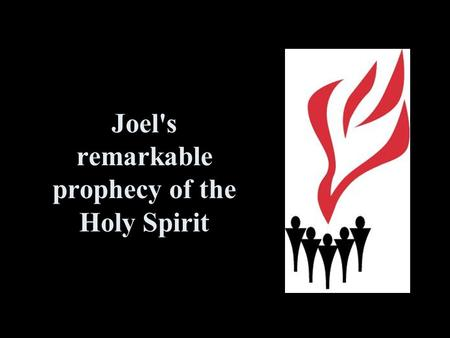 Joel's remarkable prophecy of the Holy Spirit. Three important things An outpouring of God's Spirit A time of judgment for the disobedient Salvation to.