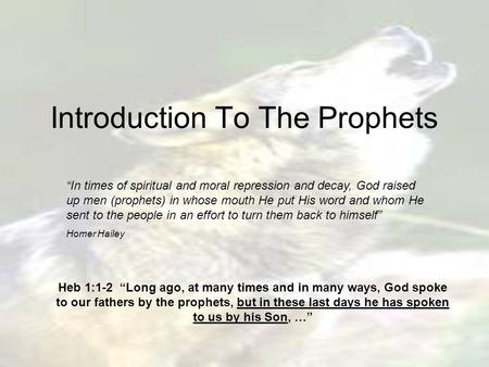 "Introduction To The Prophets ""In times of spiritual and moral repression and decay, God raised up men (prophets) in whose mouth He put His word and whom."