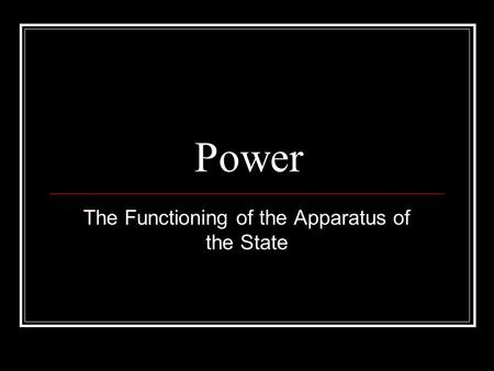 Power The Functioning of the Apparatus of the State.