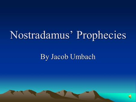 Nostradamus' Prophecies By Jacob Umbach About Nostradamus Nostradamus was born December 14, 1503 but his real name was not Nostradamus, it was Michel.