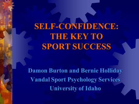 <strong>SELF</strong>-CONFIDENCE: THE KEY TO SPORT SUCCESS Damon Burton and Bernie Holliday Vandal Sport Psychology Services University of Idaho.