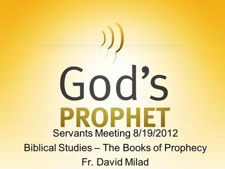 Servants Meeting 8/19/2012 Biblical Studies – The Books of Prophecy Fr. David Milad.