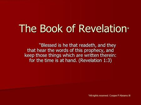 "The Book of Revelation * ""Blessed is he that readeth, and they that hear the words of this prophecy, and keep those things which are written therein: for."