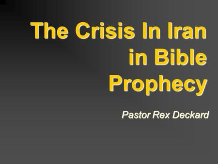 The Crisis In Iran in Bible Prophecy Pastor Rex Deckard.