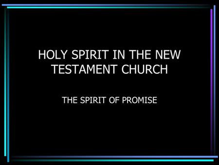HOLY SPIRIT IN THE NEW TESTAMENT CHURCH THE SPIRIT OF PROMISE.