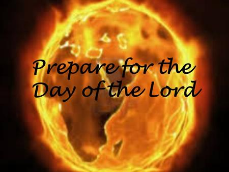 Prepare for the Day of the Lord. Multiple Fulfillment of prophecy 1. In double reference prophecy, the first fulfillment of the prophecy usually is found.