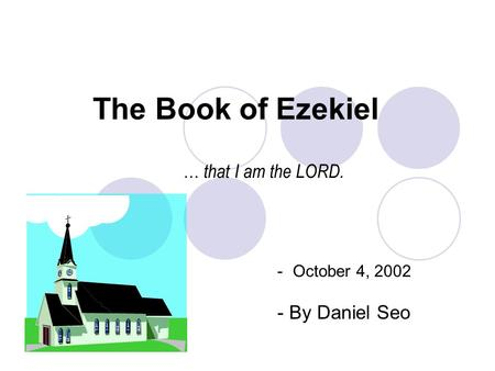 The Book of Ezekiel -October 4, 2002 - By Daniel Seo … that I am the LORD.