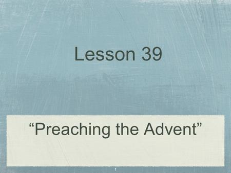 "1 ""Preaching the Advent"" Lesson 39. 2 J E Theriot."