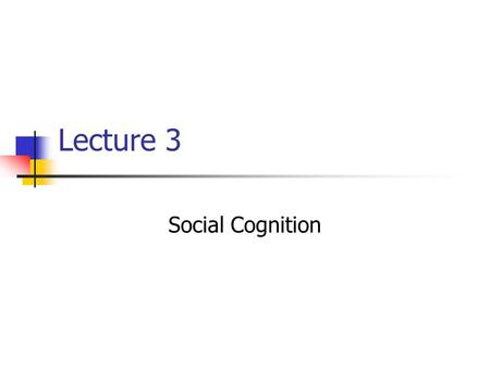 Lecture 3 Social Cognition. Social Cognition: Outline Introduction Controlled and Automatic Processing Ironic Processing Schemas Advantages and disadvantages.