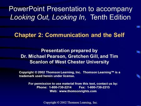 Copyright © 2002 Thomson Learning, Inc. Chapter 2: Communication and the Self PowerPoint Presentation to accompany Looking Out, Looking In, Tenth Edition.