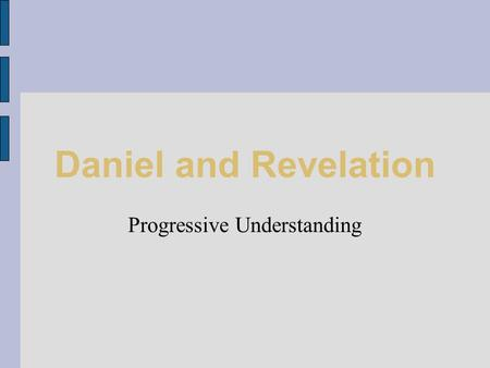 Daniel and Revelation Progressive Understanding. Background of Adventist thinking Reformation tradition 19th century American Protestantism Widespread.