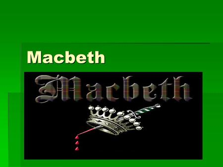Macbeth. Act I  Macbeth meets the witches in Act I and is immediately tempted by their prophecies.  Both speak in contradiction:  Witches with the.