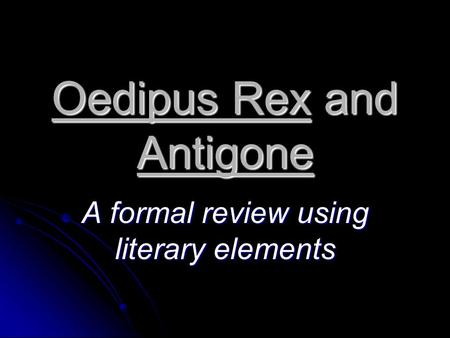 Oedipus Rex and Antigone A formal review using literary elements.