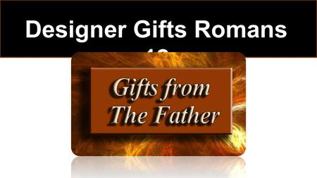 Designer Gifts Romans 12. Looking at Individual Giftings.