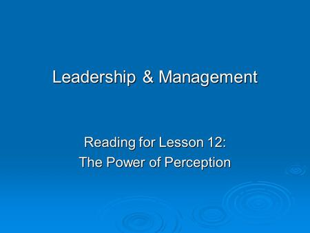 Leadership & Management Reading for Lesson 12: The Power of Perception.