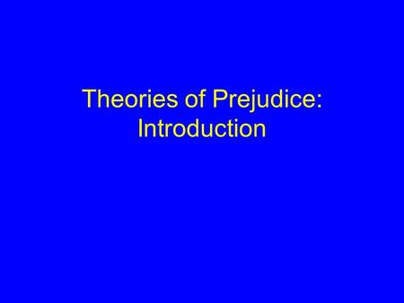 Theories of Prejudice: Introduction. Review: Key Concepts Kovel: racism (institutional) vs. prejudice (individual) Malcolm X:overt vs. covert blatant.