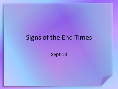 Signs of the End Times Sept 13. Think About It … Why do you think people are interested in the future? Today we will look at Jesus' instructions for us.