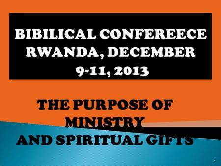 THE PURPOSE OF MINISTRY AND SPIRITUAL GIFTS 1. 2.