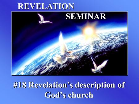 REVELATION SEMINAR #18 Revelation's description of God's church.