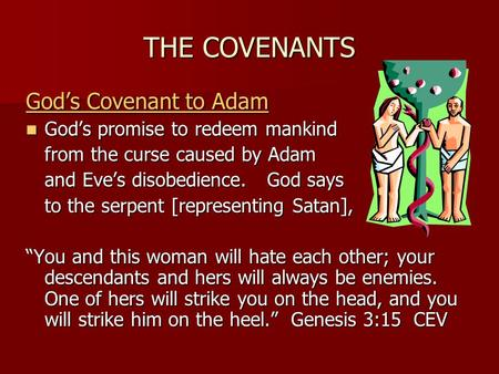 THE COVENANTS God's Covenant to Adam God's promise to redeem mankind God's promise to redeem mankind from the curse caused by Adam and Eve's disobedience.
