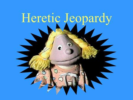 Heretic Jeopardy Starring … 10101010 20202020 30303030 Deity of Christ.