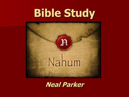 "Bible Study Neal Parker. Nahum: Background Info. ""Nahum"" means comfort. ""Nahum"" means comfort. Related to Nehemiah's name; ""The Lord Comforts"" or ""Comfort."