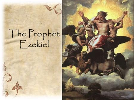 The Prophet Ezekiel. The Call Ezekiel was called to prophecy by an image of four angels in a large cloud surrounded by flames and flashes of lightening.