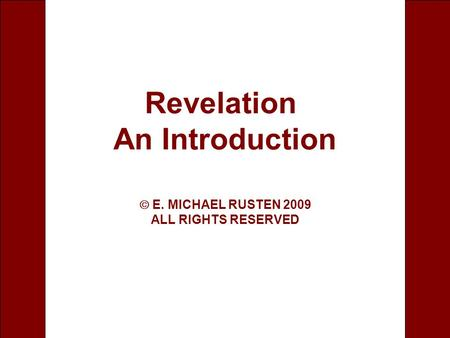 1 Revelation An Introduction  E. MICHAEL RUSTEN 2009 ALL RIGHTS RESERVED.