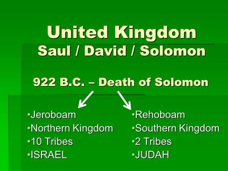United Kingdom Saul / David / Solomon United Kingdom Saul / David / Solomon JeroboamJeroboam Northern KingdomNorthern Kingdom 10 Tribes10 Tribes ISRAELISRAEL.