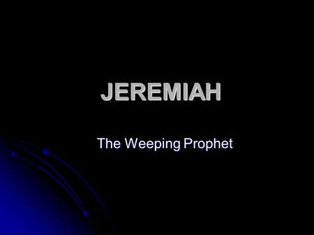 "JEREMIAH The Weeping Prophet. Bible study: JEREMIAH, the weeping prophet ""exalted of the Eternal/appointed by the eternal"" new solid rock fellowship church."