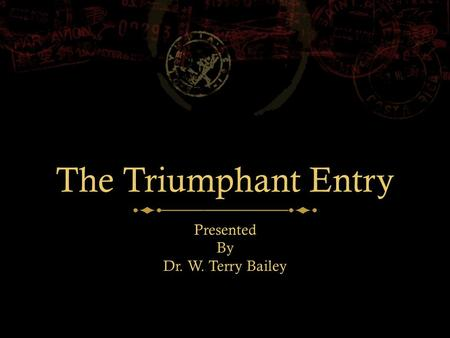 The Triumphant Entry Presented By Dr. W. Terry Bailey.