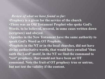 Review of what we have found so far: Prophecy is a given for the service of the church There was an Old Testament Prophet who spoke God ' s Words, to be.