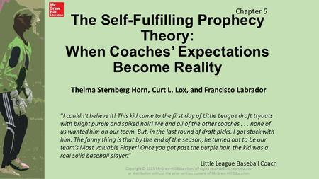 "The Self-Fulfilling Prophecy Theory: When Coaches' Expectations Become Reality Thelma Sternberg Horn, Curt L. Lox, and Francisco Labrador Chapter 5 ""I."