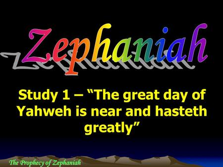 "Study 1 – ""The great day of Yahweh is near and hasteth greatly"""
