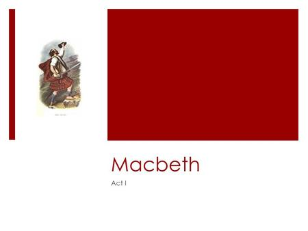 Macbeth Act I. Act I Synopsis  The warriors, ___________________________ have been victorious in battle against the traitors Macdonald and the Thane.