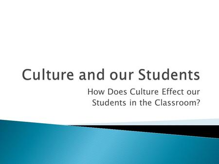How Does Culture Effect our Students in the Classroom?