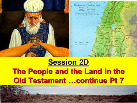 Session 2D The People and the Land in the Old Testament …continue Pt 7