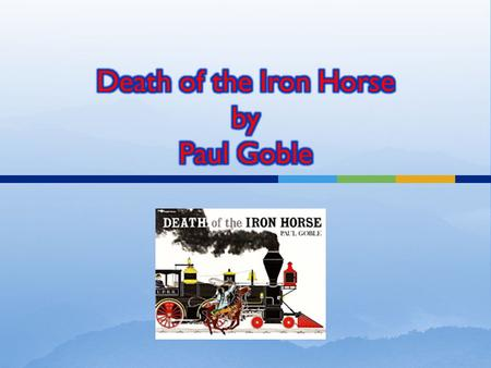 The title of Paul Goble's book Death of the Iron Horse alone is an interpretation of how the Cheyenne Native Americans felt about westward expansion.