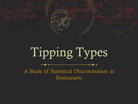 Tipping Types A Study of Statistical Discrimination in Restaurants.