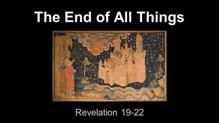 The End of All Things Revelation 19-22 La nouvelle Jérusalem (14th century tapestry)